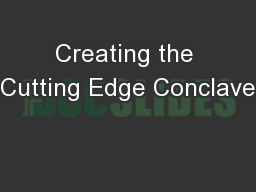 Creating the Cutting Edge Conclave