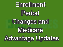 Medicare Enrollment Period Changes and Medicare Advantage Updates