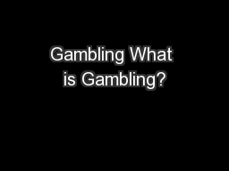 Gambling What is Gambling? PowerPoint PPT Presentation
