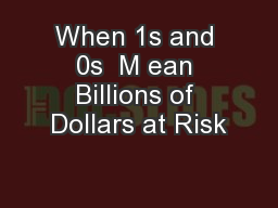 When 1s and 0s  M ean Billions of Dollars at Risk