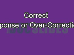 Correct Response or Over-Correction?: