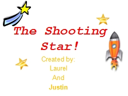 The Shooting Star! Created by: