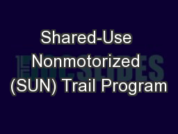Shared-Use Nonmotorized (SUN) Trail Program PowerPoint Presentation, PPT - DocSlides