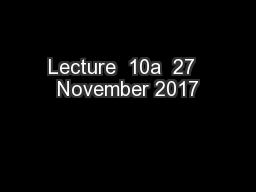 Lecture  10a  27  November 2017