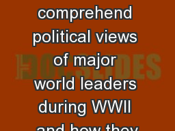Objective Students will comprehend political views of major world leaders during WWII and how they