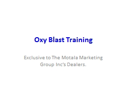 Oxy Blast Training Exclusive to The Motala Marketing Group Inc's Dealers. PowerPoint PPT Presentation