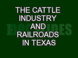 THE CATTLE INDUSTRY AND RAILROADS IN TEXAS