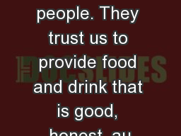 We make real food for real people. They trust us to provide food and drink that is good, honest, au