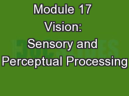 Module 17 Vision: Sensory and Perceptual Processing