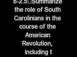 8-2.5	Summarize the role of South Carolinians in the course of the American Revolution, including t