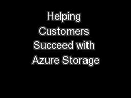 Helping Customers Succeed with Azure Storage
