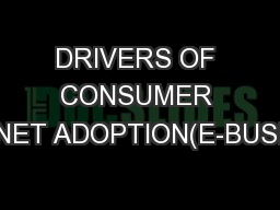 DRIVERS OF CONSUMER INTERNET ADOPTION(E-BUSINESS)