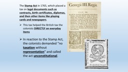 The  Stamp Act  in 1765, which placed a tax on