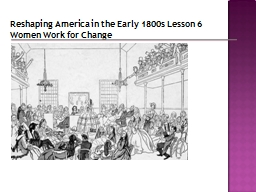 Reshaping America in the Early 1800s Lesson 6 Women Work for Change