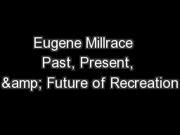 Eugene Millrace   Past, Present, & Future of Recreation