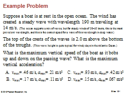 Example Problem Suppose a boat is at rest in the open ocean. The wind has created a steady wave wit
