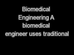 Biomedical Engineering A biomedical engineer uses traditional