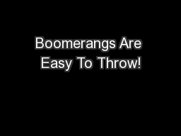 Boomerangs Are Easy To Throw!