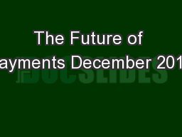The Future of Payments December 2016 PowerPoint PPT Presentation