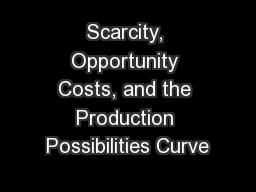 Scarcity, Opportunity Costs, and the Production Possibilities Curve