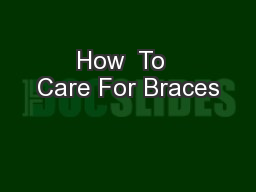 How  To  Care For Braces