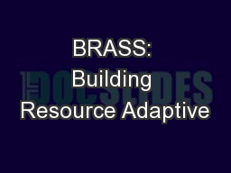 BRASS: Building Resource Adaptive