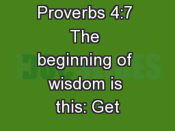 Proverbs 4:7 The beginning of wisdom is this: Get