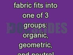 Objective 4.02 Every fabric fits into one of 3 groups: organic, geometric, and neutral.