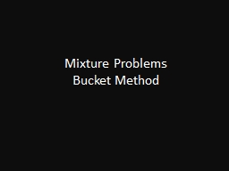 Mixture Problems Bucket Method