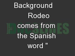 The Rodeo Background      Rodeo comes from the Spanish word