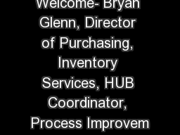 Welcome- Bryan Glenn, Director of Purchasing, Inventory Services, HUB Coordinator, Process Improvem