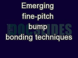 Emerging fine-pitch bump bonding techniques