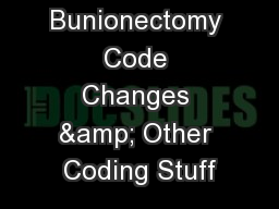 2017 Bunionectomy Code Changes & Other Coding Stuff