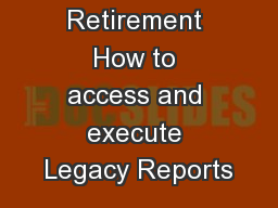 Odyssey Retirement How to access and execute Legacy Reports