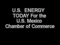 U.S.  ENERGY  TODAY For the U.S. Mexico Chamber of Commerce
