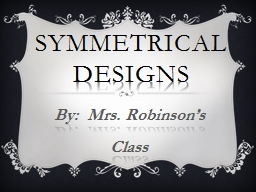 Symmetrical  Designs By:  Mrs. Robinson's Class