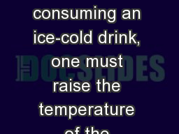 Example When consuming an ice-cold drink, one must raise the temperature of the beverage to 37.0�C