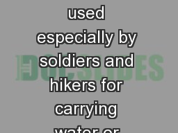 Canteen: a small container used especially by soldiers and hikers for carrying water or other liqui