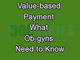 Value-based Payment What Ob-gyns Need to Know