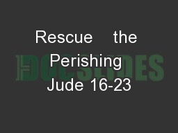 Rescue    the Perishing Jude 16-23