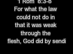 1 Rom  8:3-8  For what the law could not do in that it was weak through the flesh, God did by sendi