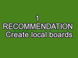 1 RECOMMENDATION Create local boards