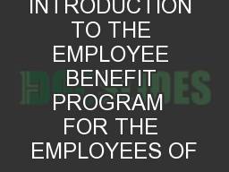 AN INTRODUCTION TO THE EMPLOYEE BENEFIT PROGRAM  FOR THE EMPLOYEES OF