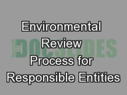 Environmental Review Process for Responsible Entities PowerPoint PPT Presentation