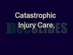 Catastrophic Injury Care,