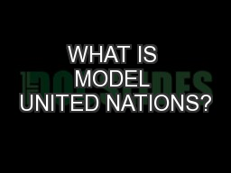 WHAT IS MODEL UNITED NATIONS?