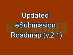 Updated eSubmission Roadmap (v.2.1)