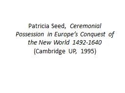 Patricia Seed,   Ceremonial Possession in Europe�s Conquest of the New World 1492-1640