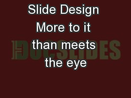 Slide Design More to it than meets the eye