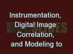 Instrumentation, Digital Image Correlation, and Modeling to